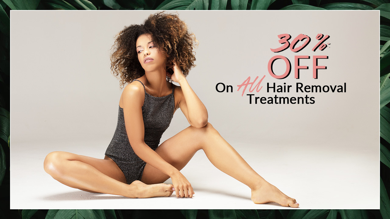 30% discount on all hair removal treatments